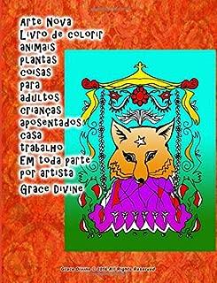 Arte Nova Livro de colorir animais plantas coisas para adultos crianças aposentados casa trabalho Em toda parte por artista Grace Divine (Portuguese Edition)