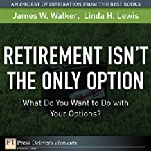 Retirement Isn't the Only Option: What Do You Want to Do with Your Options? (FT Press Delivers Elements)