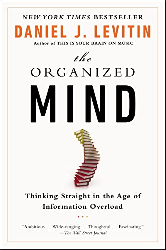 The Organized Mind: Thinking Straight in the Age of Information Overload by [Daniel J. Levitin]