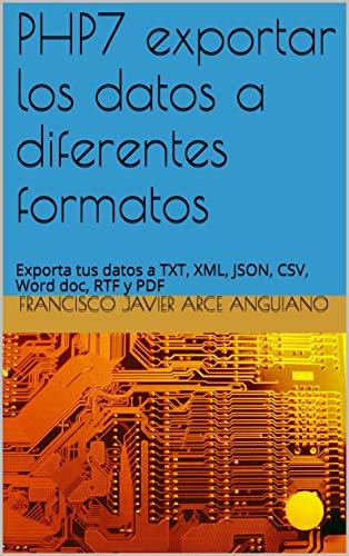PHP7 exportar los datos a diferentes formatos: Exporta tus datos a TXT, XML, JSON, CSV, Word doc, RTF y PDF