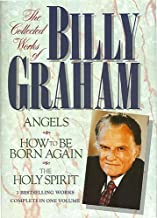 The Collected Works of Billy Graham: Three Bestselling Works Complete in One Volume (Angels, How to Be Born Again, and The...