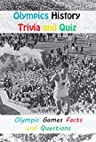 Olympics History Trivia and Quiz: Olympic Games Facts and Questions: Olympics History Trivia Book (English Edition)