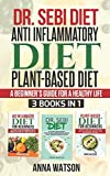 DR. SEBI DIET + ANTI INFLAMMATORY DIET + PLANT-BASED DIET: A BEGINNER'S GUIDE FOR A HEALTHY LIFE. 3 BOOKS IN 1 (How to Lose Weight Fast)