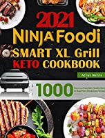 Ninja Foodi Smart XL Grill Keto Cookbook: 1000 Days Low-Carb Keto Healthy Recipes for Beginners and Advanced Users