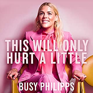 This Will Only Hurt a Little                   By:                                                                                                                                 Busy Philipps                               Narrated by:                                                                                                                                 Busy Philipps                      Length: 7 hrs and 56 mins     191 ratings     Overall 4.7