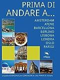 Prima di andare a… (EUROPA): Amsterdam, Atene, Barcellona, Berlino, Lisbona, Londra, Oslo e Parigi (Italian Edition)