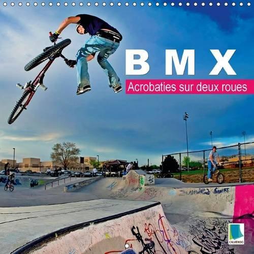 BMX - Acrobaties sur deux roues 2016: BMX - Des roues magiques (Calvendo Sportif)