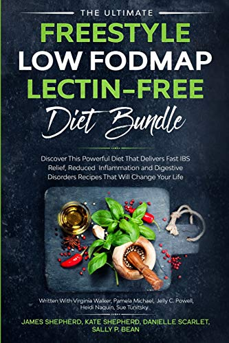 The Ultimate Freestyle Low Fodmap Lectin-Free Diet Bundle: Discover This Powerful Diet That Delivers Fast IBS Relief, Reduced Inflammation and Digestive Disorders That Will Change Your Life