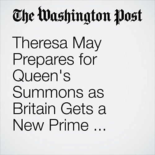 Theresa May Prepares for Queen's Summons as Britain Gets a New Prime Minister cover art