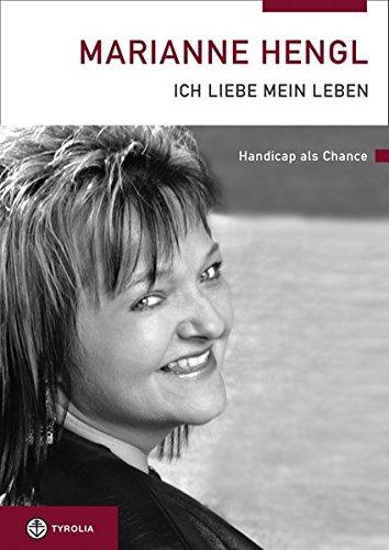 Marianne Hengl - Ich liebe mein Leben: Handicap als Chance