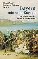 Bayern - mitten in Europa: Vom Fruehmittelalter bis ins 20. Jahrhundert