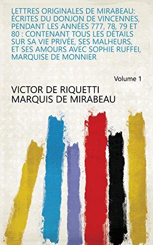 Lettres originales de Mirabeau: écrites du donjon de Vincennes, pendant les années...