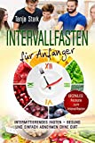 Intervallfasten für Anfänger: Intermittierendes Fasten – gesund und einfach abnehmen ohne Diät...