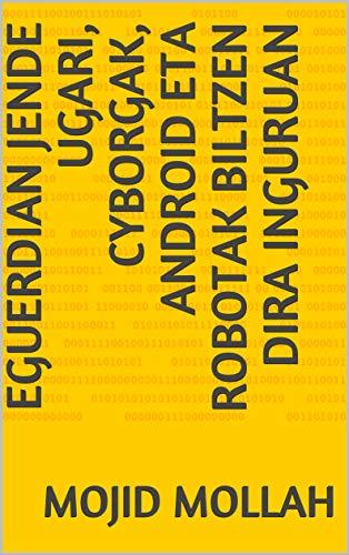 Eguerdian jende ugari, cyborgak, Android eta robotak biltzen dira inguruan (Basque Edition)