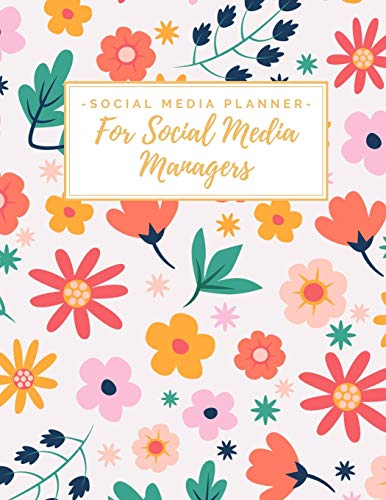 Social Media Planner for Social Media Managers: Weekly Social Media Post & Content Calendar - Keep Track of Accounts & Grow Them - 8 Weeks - Large (8.5 x 11 inches) - Cute Floral