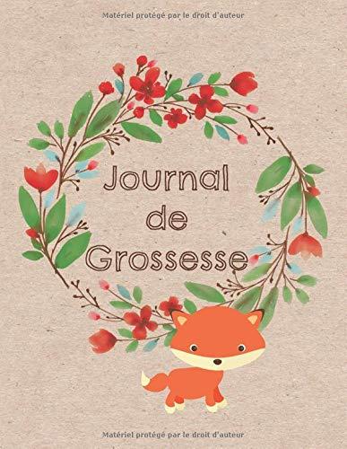 Journal de Grossesse: De votre rencontre à la naissance de bébé   A4 21,6 x 27,9 cm - 100 pages   Cahier à remplir
