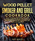 Wood Pellet Smoker and Grill Cookbook: The Art of Smoking Meat for Real Pitmasters, Complete Smoker Cookbook for Real Barbecue, Use This Ultimate Guide ... Fish, Game, and Vegetables (English Edition)