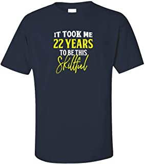 My Family Tee It Took Me 22 Years to Be This Skillful Funny Old Birthday - Unisex T-Shirt