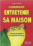 Comment entretenir sa maison au naturel - Nettoyez et détachez sans produits chimiques de Angela Martin ( 22 juin 2006 ) - Dangles (22 juin 2006) - 22/06/2006