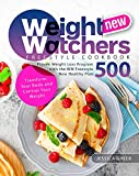 New Weight Watchers Freestyle Cookbook: Proven Weight Loss Program with the WW Freestyle New Healthy Plan 500   Transform Your Body and Control Your Weight