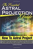 How to Astral Project: The Essential Astral Projection Guide to Navigate an OBE Using Safe Astral Projection Techniques (Astral Travel | Astral Projection For Beginners)