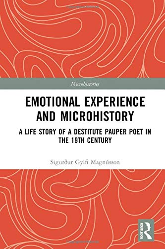 Emotional Experience and Microhistory: A Life Story of a Destitute Pauper Poet in the 19th Century (Microhistories)
