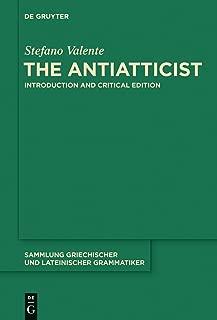 The Antiatticist: Introduction and Critical Edition (Sammlung griechischer und lateinischer Grammatiker Book 16)