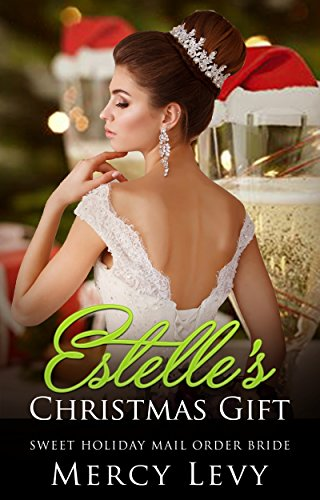 Estelle's Christmas Gift: Sweet Holiday Mail Order Bride