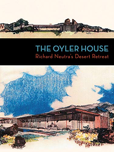 Oyler House: Richard Neutra's Desert Retreat, The