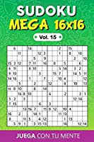 Juega con tu mente: SUDOKU MEGA 16x16 Vol. 15: Colección de 100 diferentes Sudokus Mega 16x16 para Adultos   Fáciles y Avanzados   Ideales para Aumentar la Memoria y la Lógica   1 Sudoku por Página   Soluciones Incluidas al Final