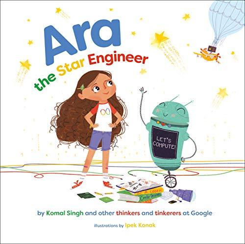 Ara the Star Engineer by [Komal Singh, Ipek Konak]