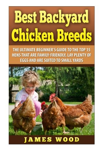 Best Backyard Chicken Breeds: The Ultimate Beginner's Guide to the Top 15...