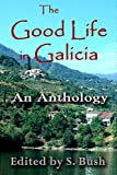 The Good Life in Galicia 2016: An Anthology of Prose and Poetry (English Edition)
