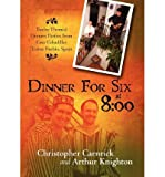 By Carnrick, Christopher Dinner For Six at 8:00: Twelve Themed Dinners Parties from Casa Cebadillas Torrox Pueblo, Spain Paperback - December 2009