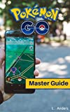 pokemon go!: master guide: tips, tricks and how-to's to help you on your pokémon journey (pokemon training, ios, android, app, secrets,) (english edition)