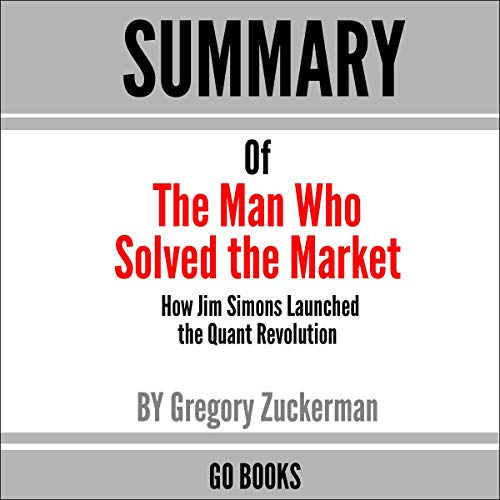 Summary of The Man Who Solved the Market: How Jim Simons Launched the Quant Revolution by: Gregory Zuckerman cover art