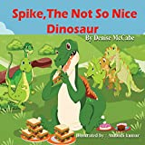 Spike, The Not So Nice Dinosaur (Bedtime Stories For Kids Ages 3-8): Short Stories for Kids, Kids Books, Bedtime Stories For Kids, Children's Picture Books, Teac Book 1)
