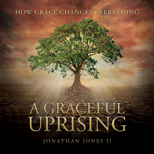 A Graceful Uprising: How Grace Changes Everything audiobook cover art