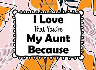 I Love That You're My Aunt Because: Prompted Guided Fill In The Blank Journal Memory Book Reason Why  What I Love About You Are Awesome Because Notebook Gift  ... Birthday  Christmas Greeting Card