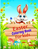 Easter Coloring Book for Kids: Funny and Amazing Easter Book for Kids Ages 2-6. Perfect Gift for Little Kids, Toddlers & Preschool, Cute Images with Bunny, Rabbit, Eggs, Chicks.