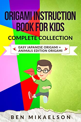 Origami Instruction Book For Kids Complete Collection: Easy Japanese Origami + Animals Edition Origami (28 Projects!): 3 (Origami For Kids)