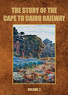 The Story of the Cape to Cairo Railway and River Route