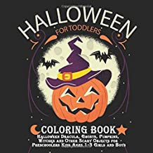 Halloween Coloring Book for Toddlers : Halloween Dracula, Ghosts, Pumpkins, Witches and Other Scary Objects for Preschoolers Kids Ages 1-3 Girls and ... Gifts for Kids (Halloween Books for Toddlers)