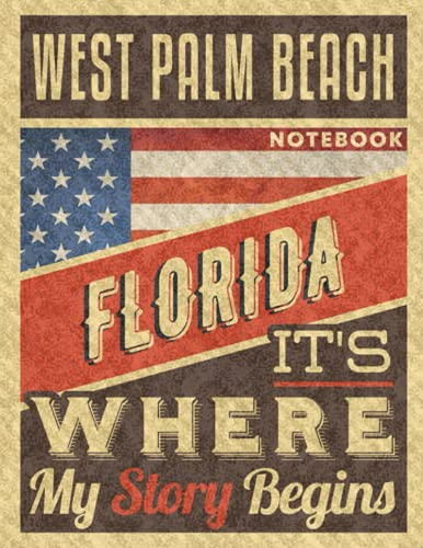 West Palm Beach Florida It's Where My Story Begins Notebook: The Best Notebook for the best Memories, 8.5x11 in ,110 Lined Pages.