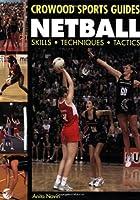 Netball: Skills, Techniques, Tactics (Crowood Sports Guides)