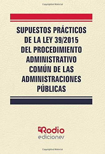 Supuestos Prácticos de la Ley 39/2015 del Procedimiento Administrativo Común de las Administraciones Públicas