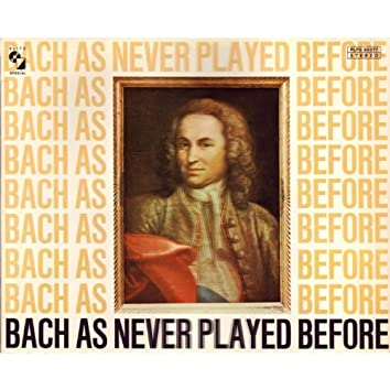 Bach As Never Played Before
