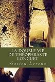 La Double vie de Theophraste Longuet - CreateSpace Independent Publishing Platform - 29/09/2016