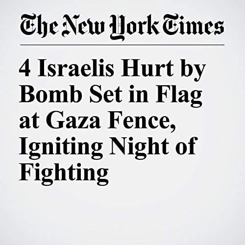 4 Israelis Hurt by Bomb Set in Flag at Gaza Fence, Igniting Night of Fighting copertina
