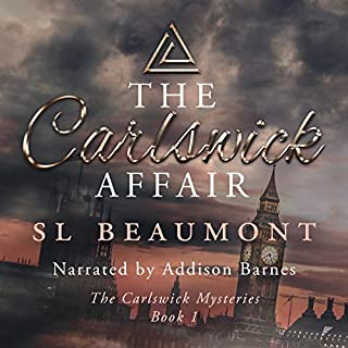 The Carlswick Affair      The Carlswick Mysteries, Book 1              By:                                                                                                                                 SL Beaumont                               Narrated by:                                                                                                                                 Addison Barnes                      Length: 7 hrs and 56 mins     3 ratings     Overall 4.7